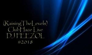 DJ FeezoL - ClubHaze Live ( Raising The Levels)